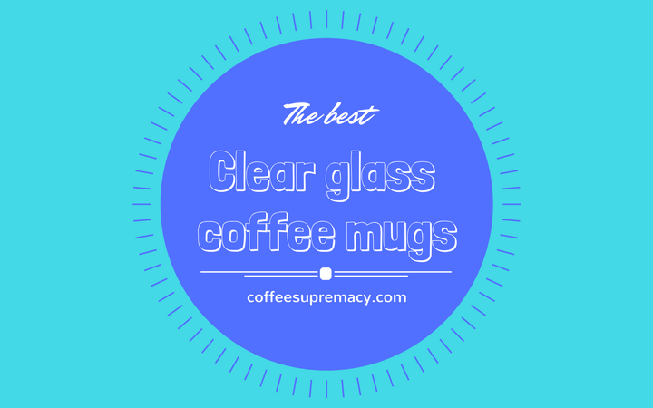 What are the best clear glass coffee cups?