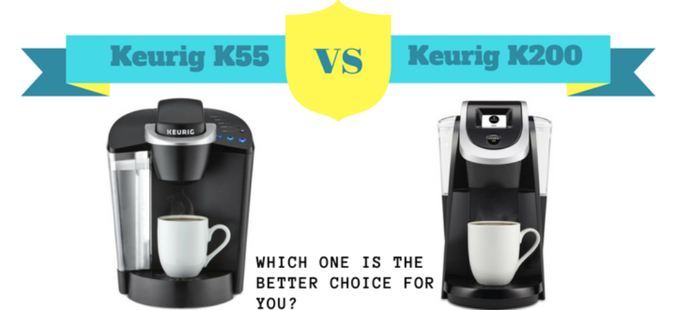 Difference between Keurig K55 and K200. Which one is better choice for you?