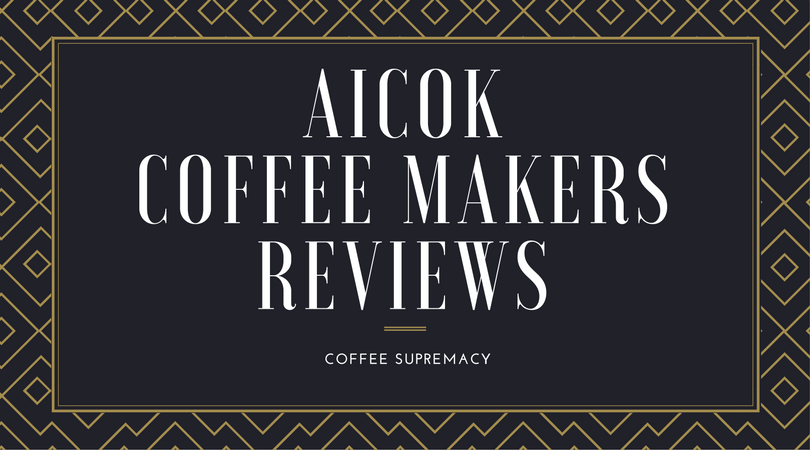 We review all Aicok coffee makers for you