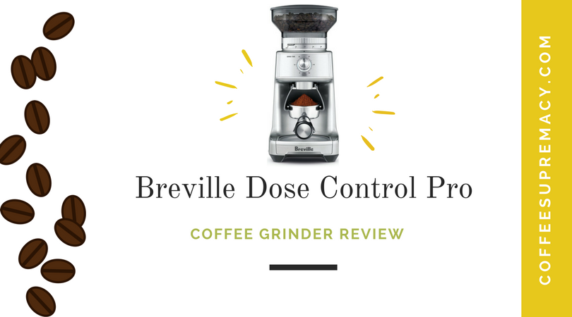 Breville Dose Control Pro coffee grinder reviewed by Coffee Supremacy team