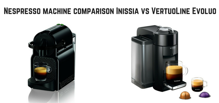 Nespresso machine comparison Inissia vs VertuoLine Evoluo