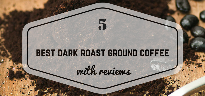 Best dark roast ground coffee for french press