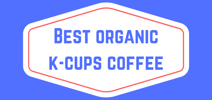 Best organic k cups coffee