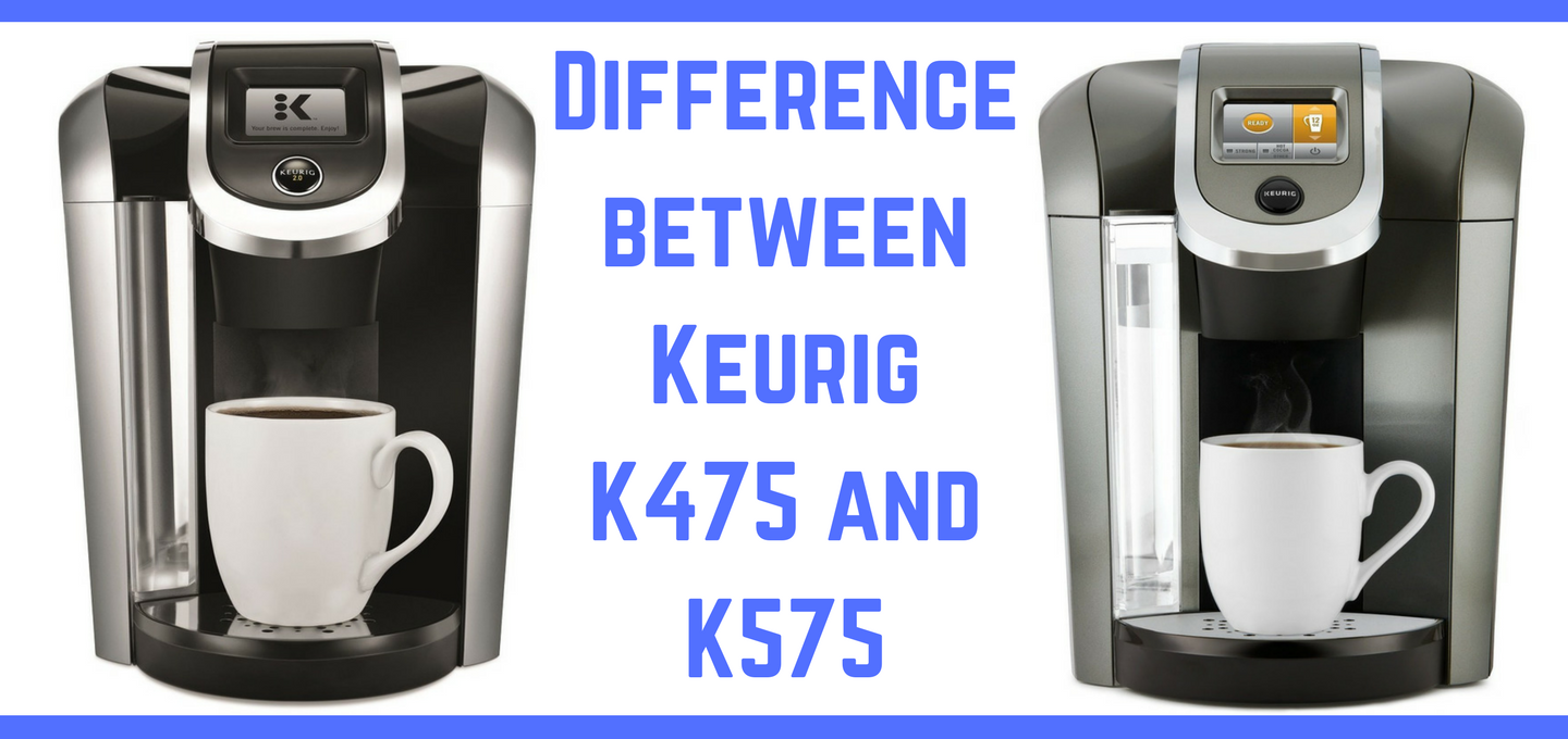 Difference between Keurig K475 and K575 - Coffee Supremacy