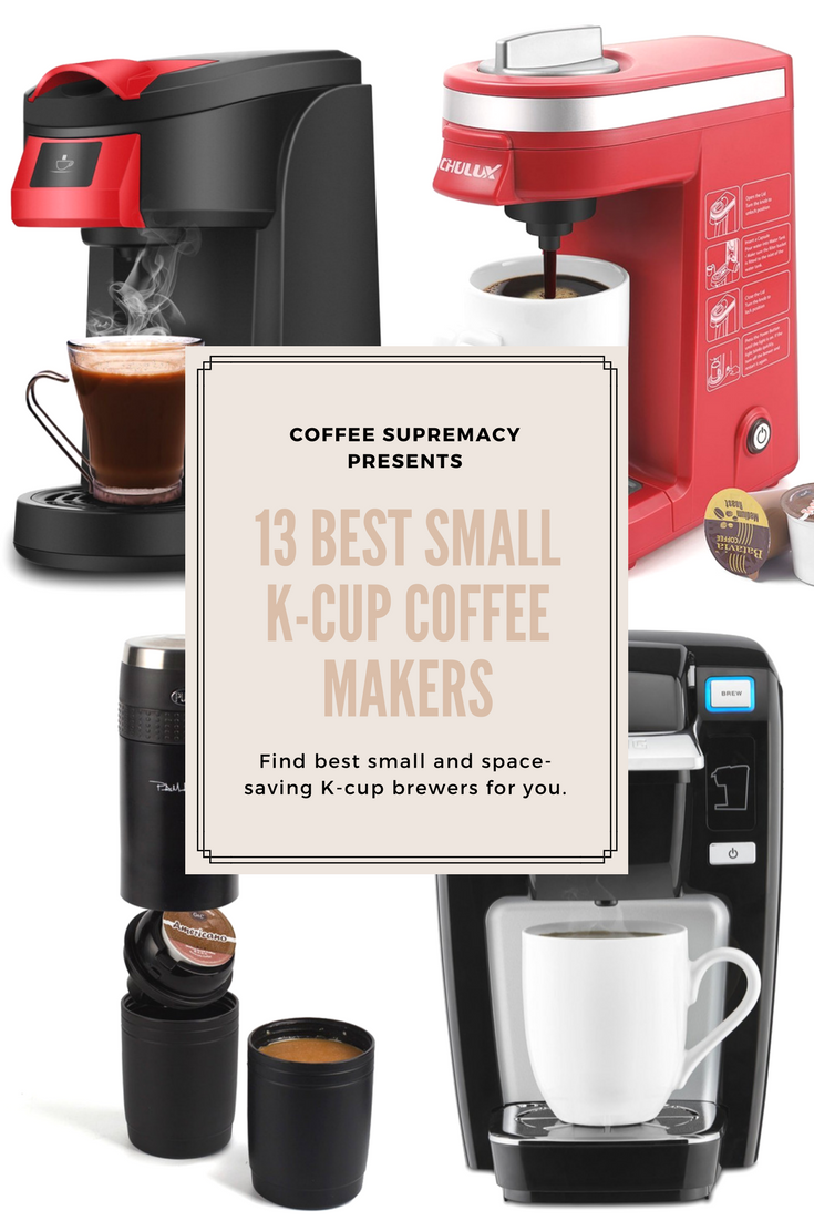 Coffee supremacy presents 13 BEST SMALL K-CUP COFFEE MAKERS